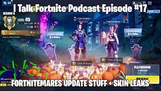I Talk Fortnite Podcast #17 - FORTNITEMARES PATCH NOTES AND LEAKS