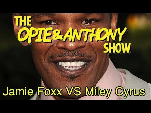 Opie & Anthony: Jamie Foxx Vs Miley Cyrus (04/15, 04/17 & 05/26/09)