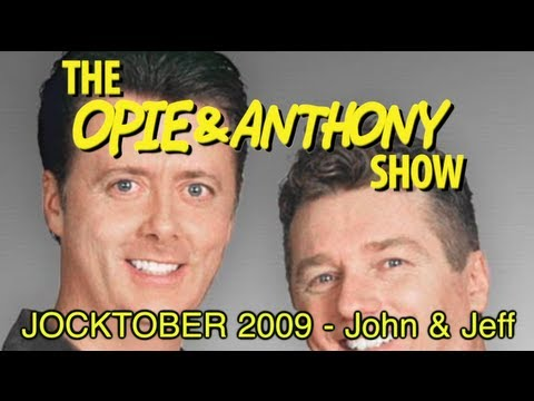 Opie & Anthony: JOCKTOBER 2009 - John & Jeff (10/29/09)