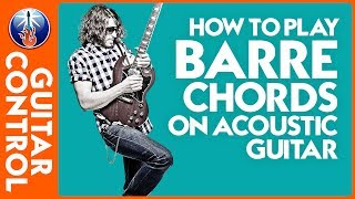 Tips for Playing Barre Chords Acoustic - Learn Your Basic Chords