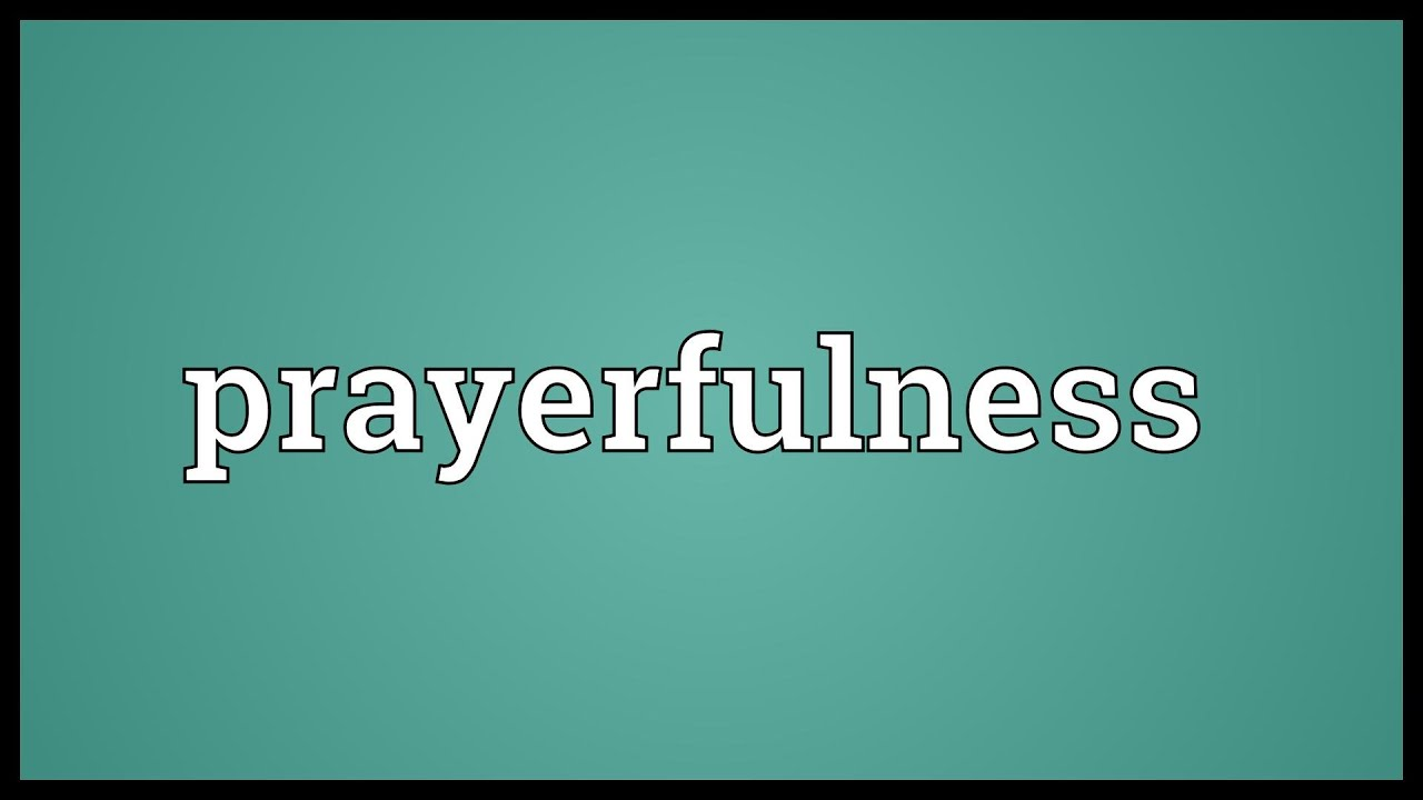 Prayerfulness Meaning - YouTube