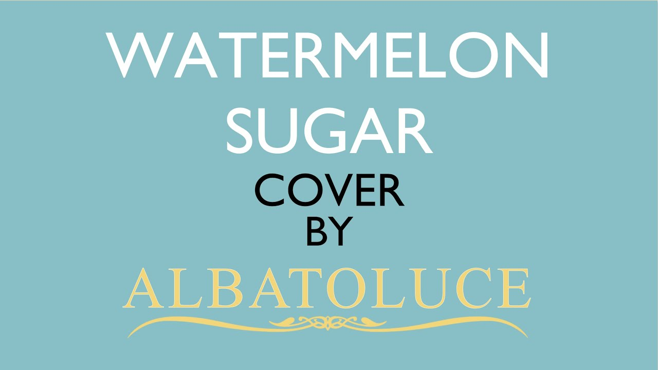 【Cover】Harry Styles  - Watermelon Sugar (Cover by AlbatoLuce)