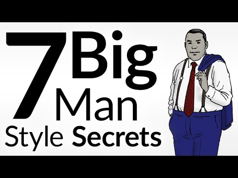 7 Large Man Style Secrets | Wardrobe Tips For Big & Tall Men | Dress Sharp For Heavy Guys