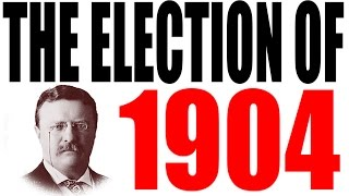 The Election 0f 1904 Explained