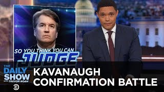 So You Think You Can Judge - The Battle Over Brett Kavanaugh's Confirmation | The Daily Show