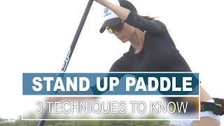 3 Techniques All Stand Up Paddlers Should Know