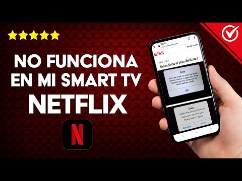 ¿Por qué no Funciona ni se Conecta Netflix en mi Smart TV?