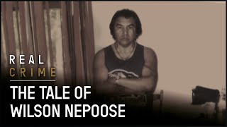 Struggle for Justice | the tale of Wilson Nepoose  | Real Crime