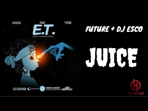 Future + DJ Esco - JUICE (PROJECT ET ESCO TERRESTRIAL ...