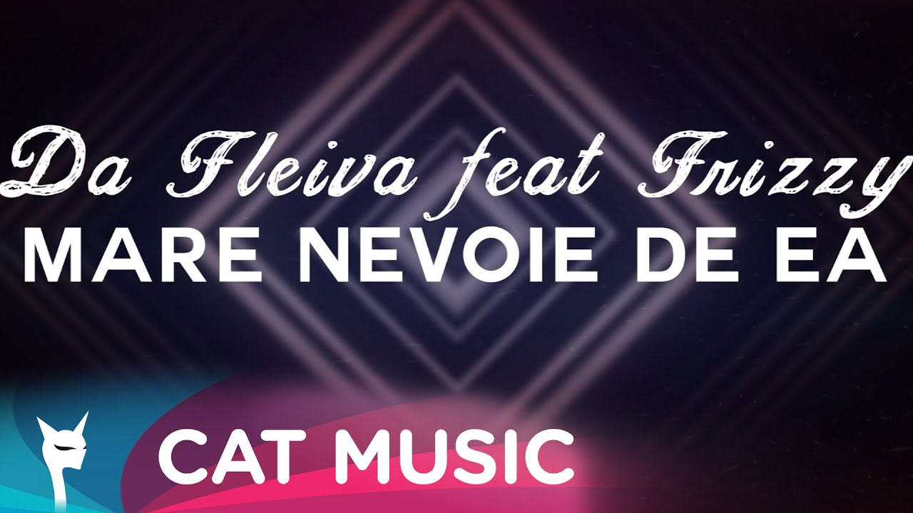 Da Fleiva feat. Frizzy - Mare Nevoie De Ea (Video Lyric)