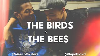 The Birds & The Bees | @MeechOnMars @Dopeisland