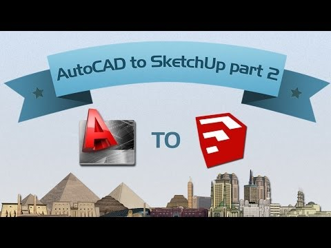 AutoCAD to SketchUp part 2