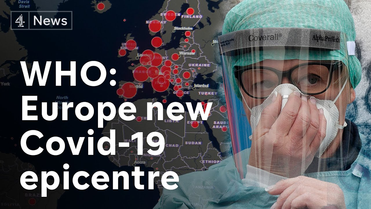 WHO says Europe new coronavirus pandemic epicentre as global covid ...