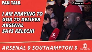 I am Praying To God To Deliver Arsenal says Kelechi | Arsenal 0 Southampton 0