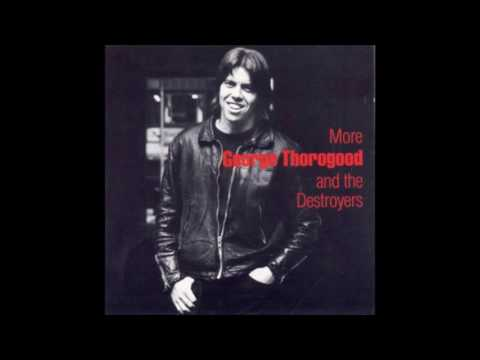 George Thorogood & the Destroyers - Kids From Philly