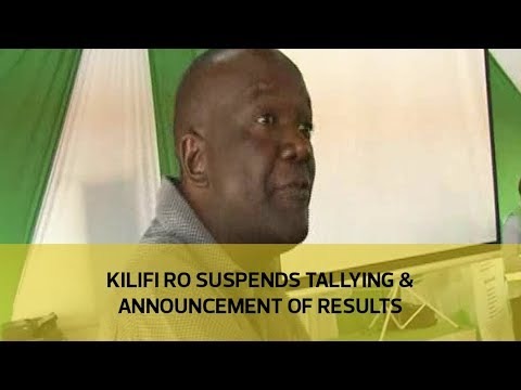 Kilifi RO suspends tallying & announcement of results
