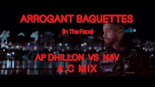 AP DHILLON x NAV ARROGANT REMIX 2021 [Arrogant Baguettes In The Face] FULL MUSIC VIDEO