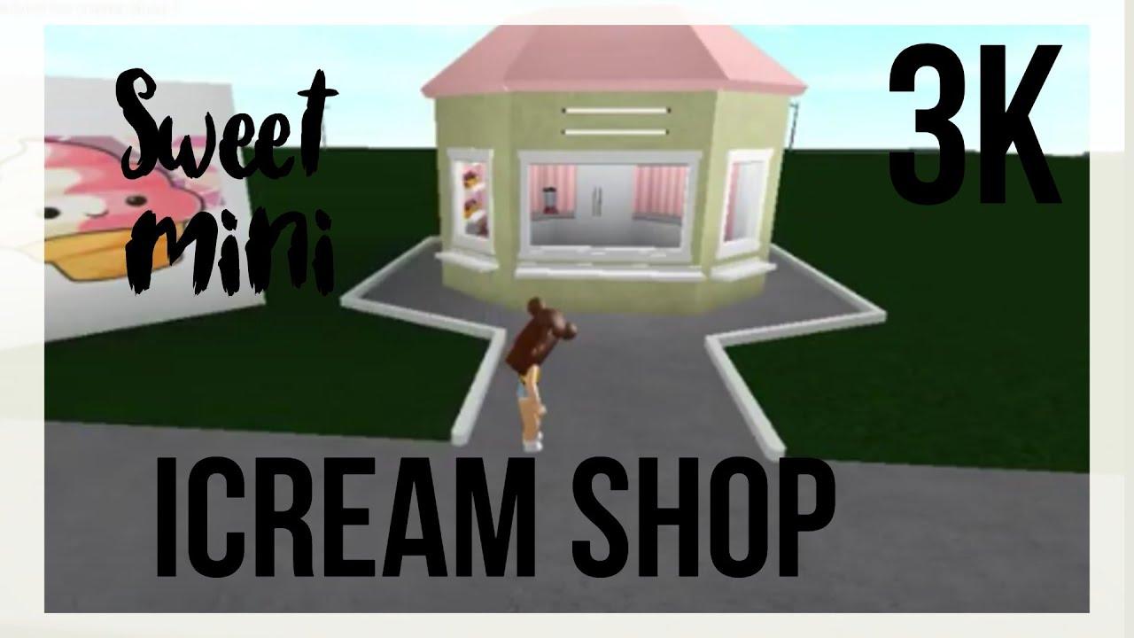 Mini Sweet Ice Cream Shop 3k No Gamepass Roblox Bloxburg Youtube