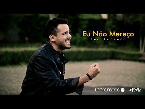 Leo Fonseca - Eu Não Mereço (Videoclipe Oficial)