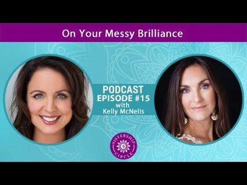 EP15: Kelly McNelis on Your Messy Brilliance