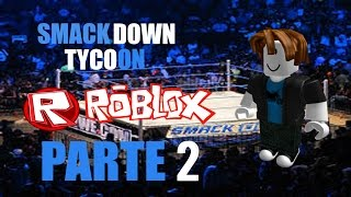 ROBLOX - WWE SMACKDOWN TYCOON - PARTE 2