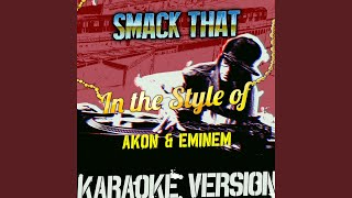 Video Smack That (In the Style of Akon & Eminem) (Karaoke Version) download MP3, 3GP, MP4, WEBM, AVI, FLV Maret 2018