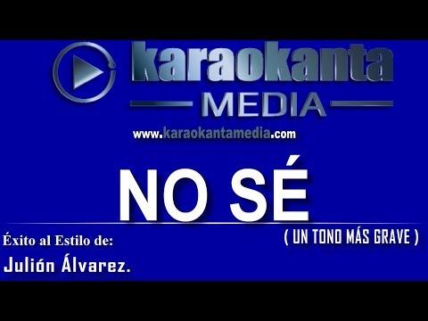 Karaokanta - Julión Álvarez - No sé - ( Un tono más Grave )