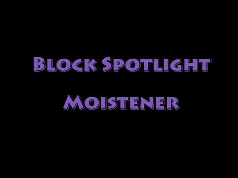 Block Spotlight - Moistener