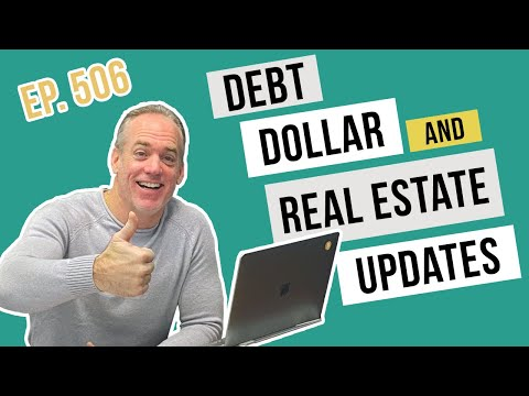 Debt & Dollar Updates with a Sprinkle of Real Estate