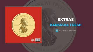 """Bankroll Fresh """"Extras"""" (OFFICIAL AUDIO)"""