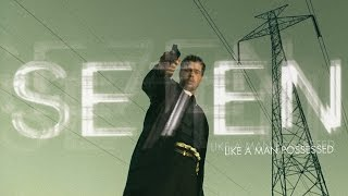 Se7en | Like A Man Possessed