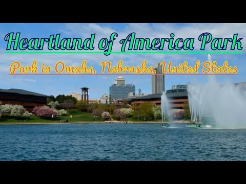 Visiting Heartland of America Park, Park in Omaha, Nebraska, United States