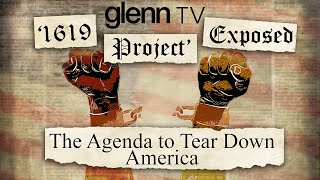 '1619 Project' EXPOSED: The Agenda to Tear Down America (Promo) | Glenn TV