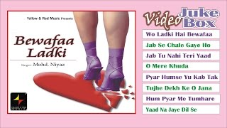 Bewafaa Ladki | Romantic Full Songs | Video Jukebox | Mohd. Niyaz