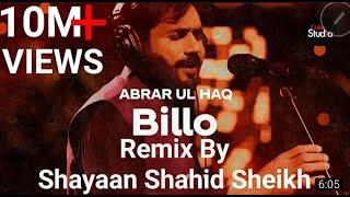 Billo - Abrar ul Haq - Billo De Ghar - Remix by Shayaan Shahid Sheikh (Coke Studio) New 2021.