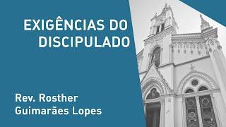 Exigências Do Discipulado - Rev. Rosther Guimarães Lopes - Culto Noturno - 17/11/2019