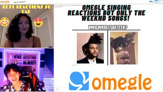 Omegle singing reactions (but only the weeknd songs!)
