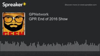 GPR End of 2016 Show
