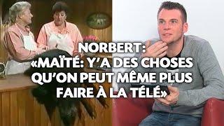 Norbert: «Maïté: Y'a des choses qu'on peut même plus faire à la télé»