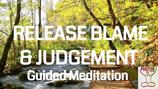 10 Minute Guided POSITIVE Meditation - Release Blame & Judgement- Anxiety, Fear, Worry, Overthinking