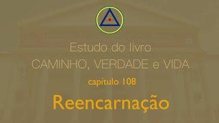 Estudo do livro CAMINHO, VERDADE e VIDA - cap 108 Reencarnação.