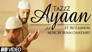 Ayaan | TaZzZ Ft. Priti Menon | Music by Irfan Chaudhry | Official Video