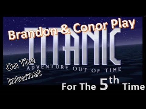 Titanic: Adventure Out Of Time - Brandon & Conor Played This - Part 5  