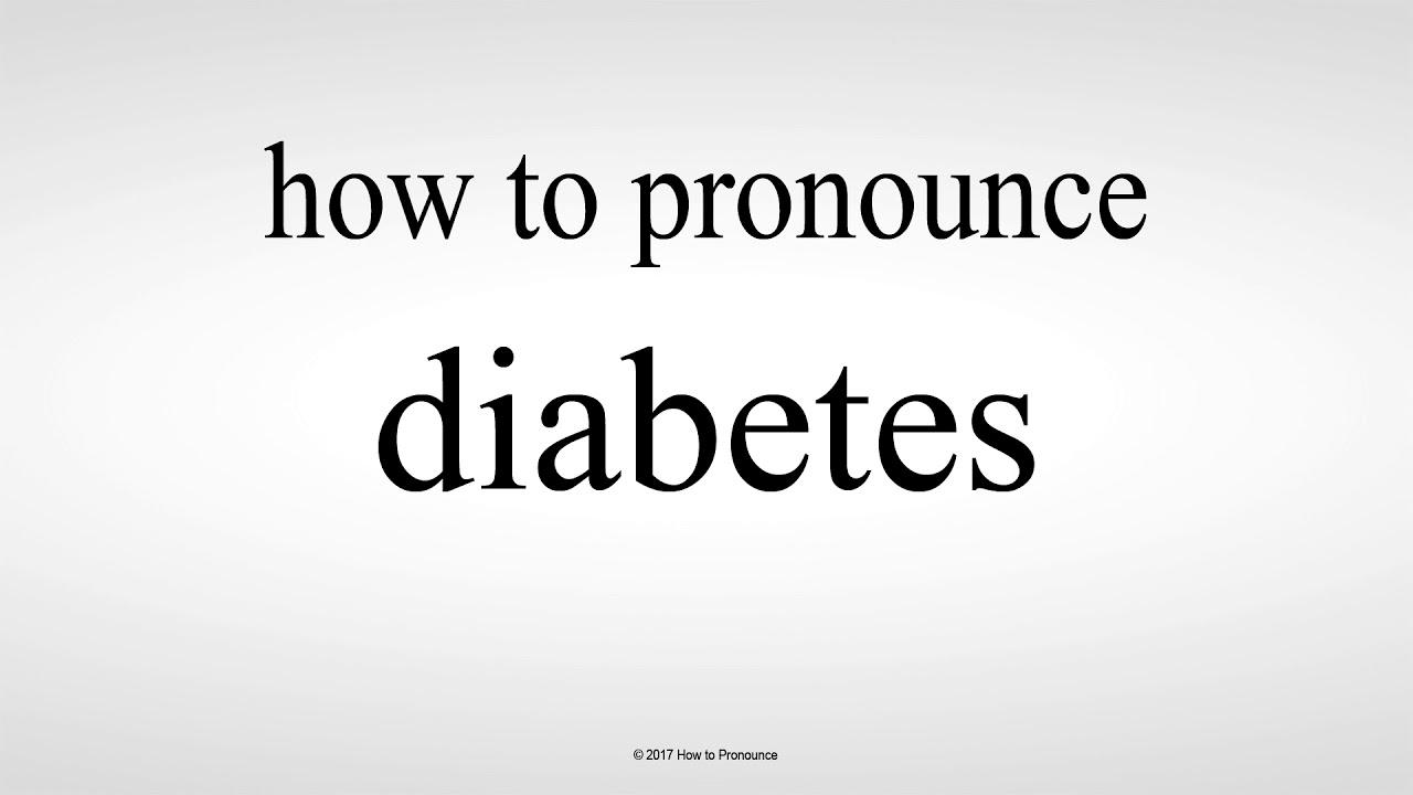How to Pronounce diabetes