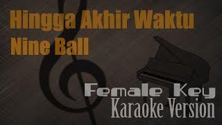 Nine Ball - Hingga Akhir Waktu Female Key Karaoke Version Ayjeeme Karaoke