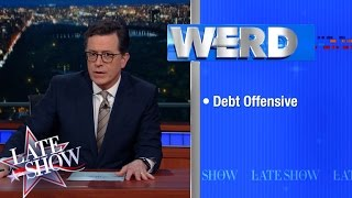 WERD: Debt Offensive by : The Late Show with Stephen Colbert