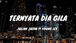 Julian Jacob Ft Young Lex - Ternyata Dia Gila (Lyrics)