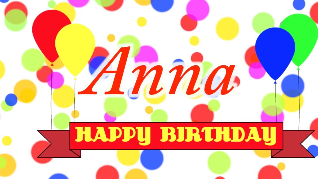 Happy Birthday Anna Song Youtube
