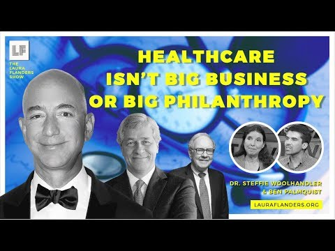 Healthcare Isn't Big Business Or Big Philanthropy! - Ben Pal