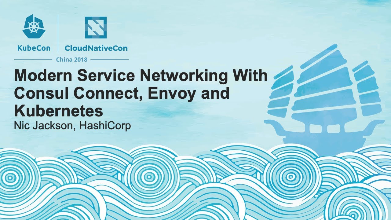 Modern Service Networking With Consul Connect, Envoy and Kubernetes - Nic Jackson, HashiCorp